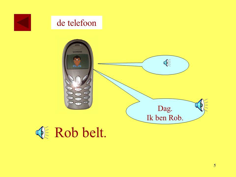 de telefoon Dag. Ik ben Rob. Rob belt.