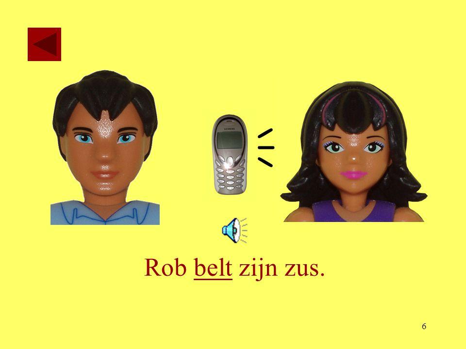  Rob belt zijn zus.