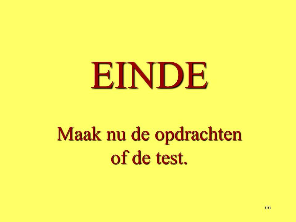 EINDE Maak nu de opdrachten of de test.