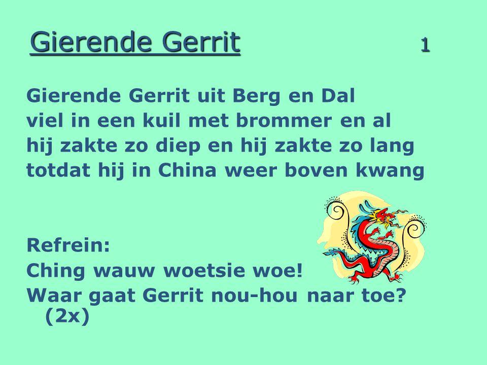 Gierende Gerrit 1 Gierende Gerrit uit Berg en Dal