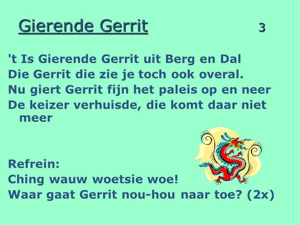 Gierende Gerrit 3 t Is Gierende Gerrit uit Berg en Dal