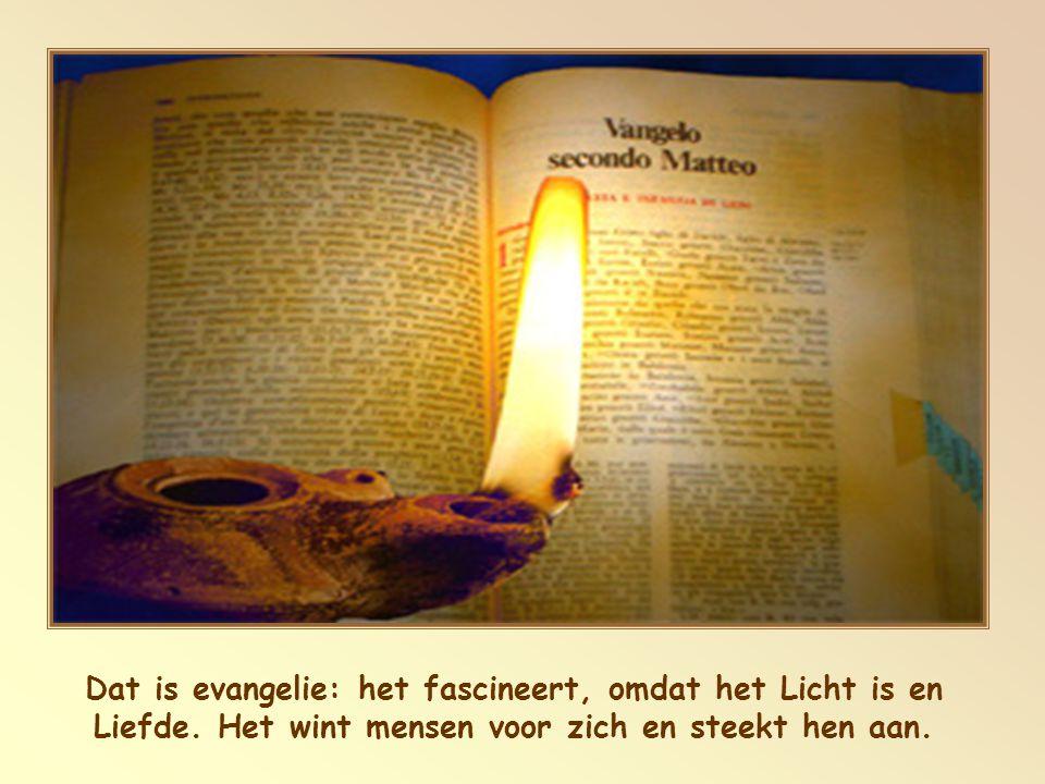 Dat is evangelie: het fascineert, omdat het Licht is en Liefde