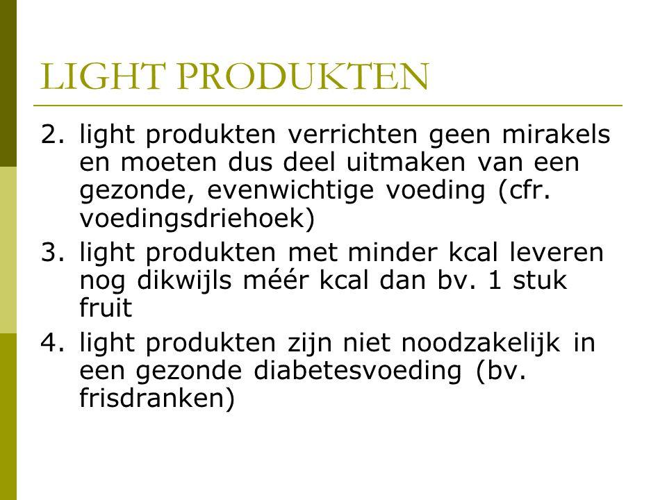 LIGHT PRODUKTEN 2. light produkten verrichten geen mirakels en moeten dus deel uitmaken van een gezonde, evenwichtige voeding (cfr. voedingsdriehoek)