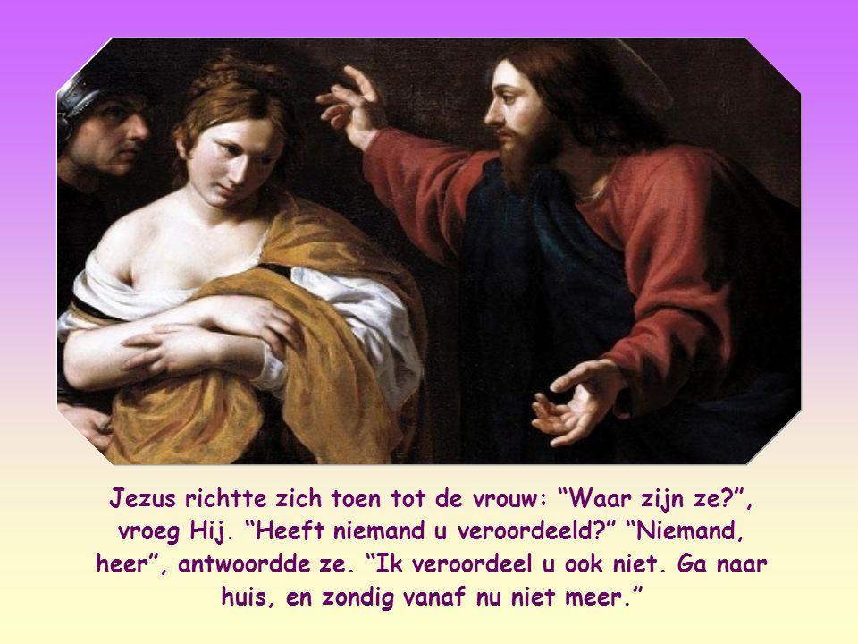 Jezus richtte zich toen tot de vrouw: Waar zijn ze. , vroeg Hij