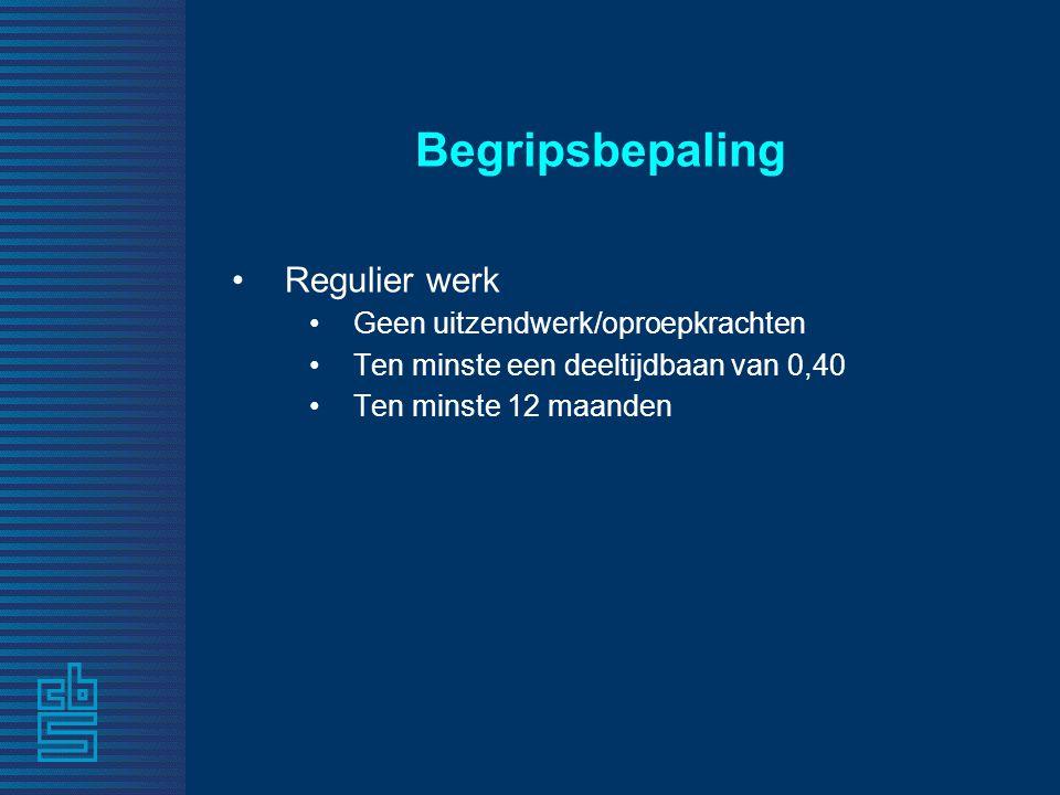 Begripsbepaling Regulier werk Geen uitzendwerk/oproepkrachten