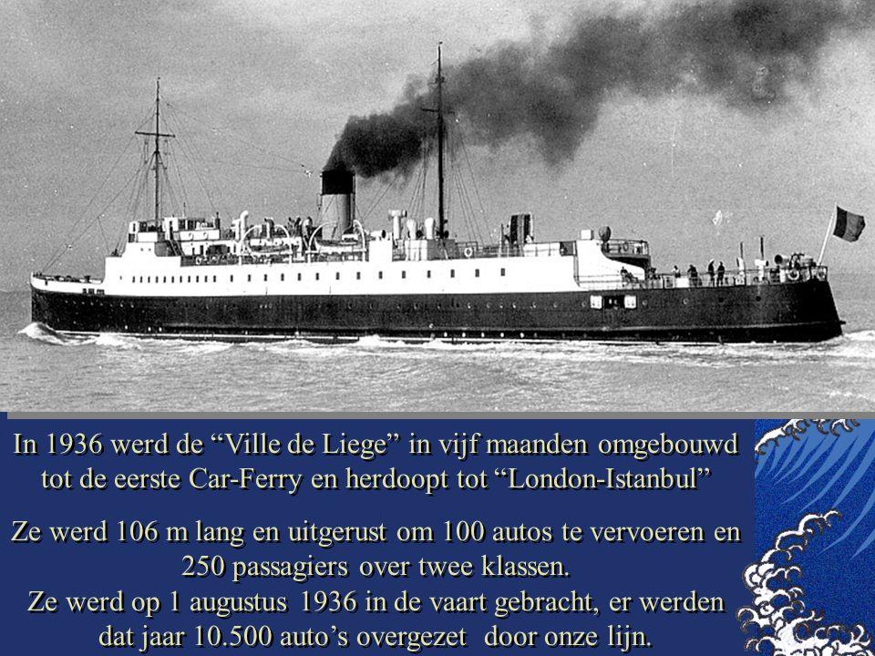 In 1936 werd de Ville de Liege in vijf maanden omgebouwd tot de eerste Car-Ferry en herdoopt tot London-Istanbul