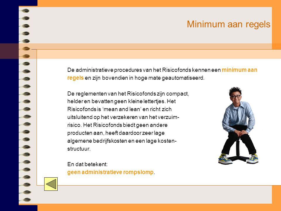 Minimum aan regels De administratieve procedures van het Risicofonds kennen een minimum aan. regels en zijn bovendien in hoge mate geautomatiseerd.