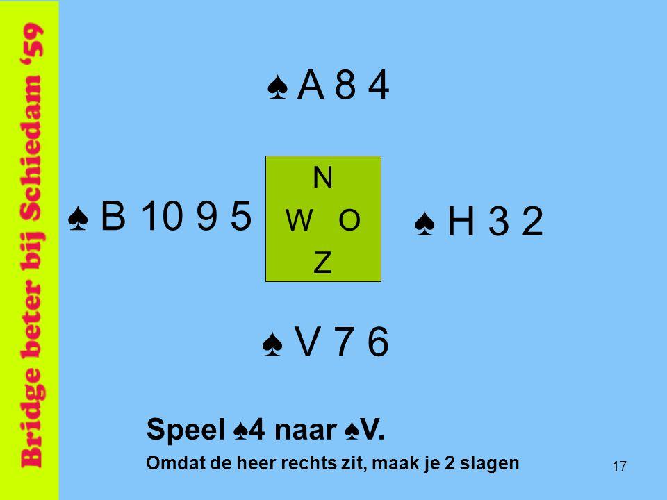 ♠ A 8 4 ♠ B 10 9 5 ♠ H 3 2 ♠ V 7 6 N W O Z Speel ♠4 naar ♠V.
