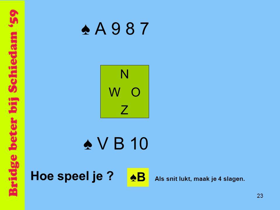 ♠ A 9 8 7 ♠ V B 10 N W O Z Hoe speel je ♠B