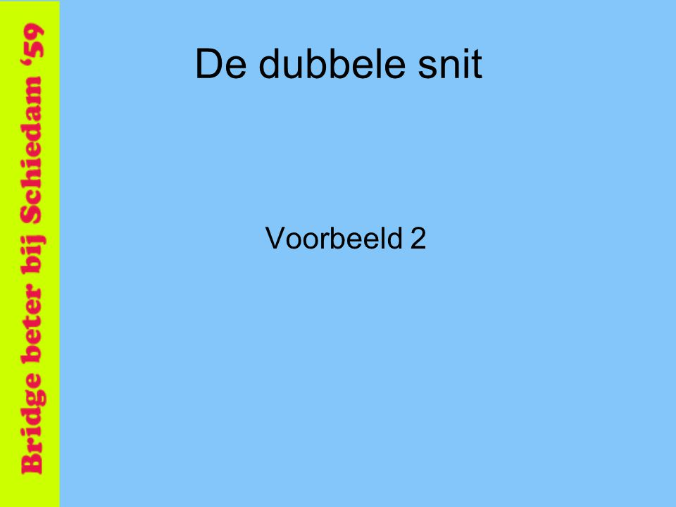 De dubbele snit Voorbeeld 2