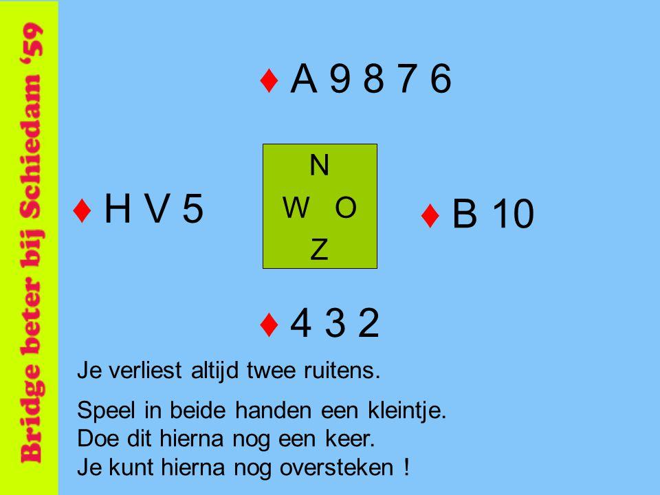 ♦ A 9 8 7 6 N. W O. Z. ♦ H V 5. ♦ B 10. ♦ 4 3 2. Je verliest altijd twee ruitens.
