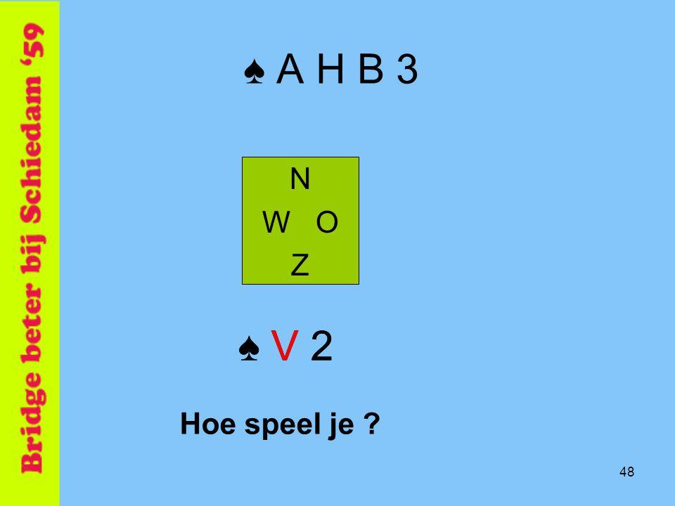 ♠ A H B 3 N W O Z ♠ V 2 ♠ V 2 Hoe speel je