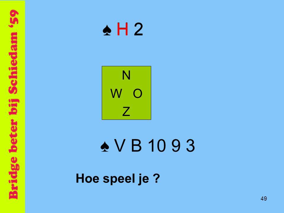 ♠ H 2 ♠ H 2 N W O Z ♠ V B 10 9 3 Hoe speel je