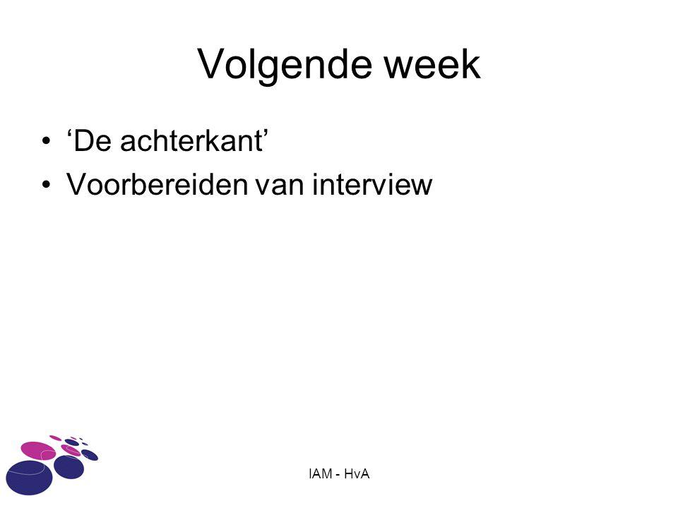 Volgende week 'De achterkant' Voorbereiden van interview IAM - HvA