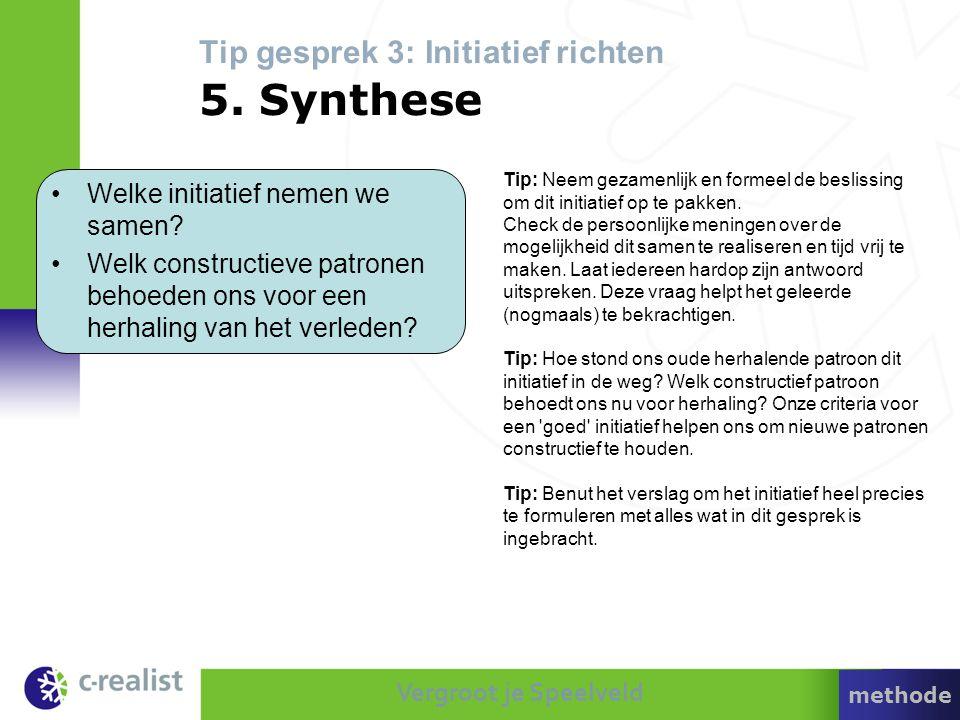 Tip gesprek 3: Initiatief richten 5. Synthese