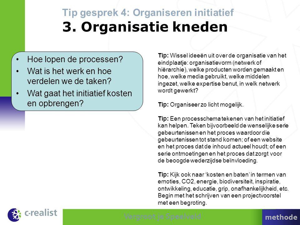 Tip gesprek 4: Organiseren initiatief 3. Organisatie kneden