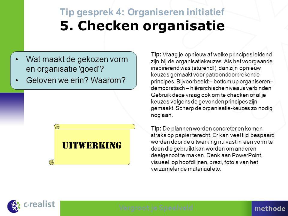 Tip gesprek 4: Organiseren initiatief 5. Checken organisatie