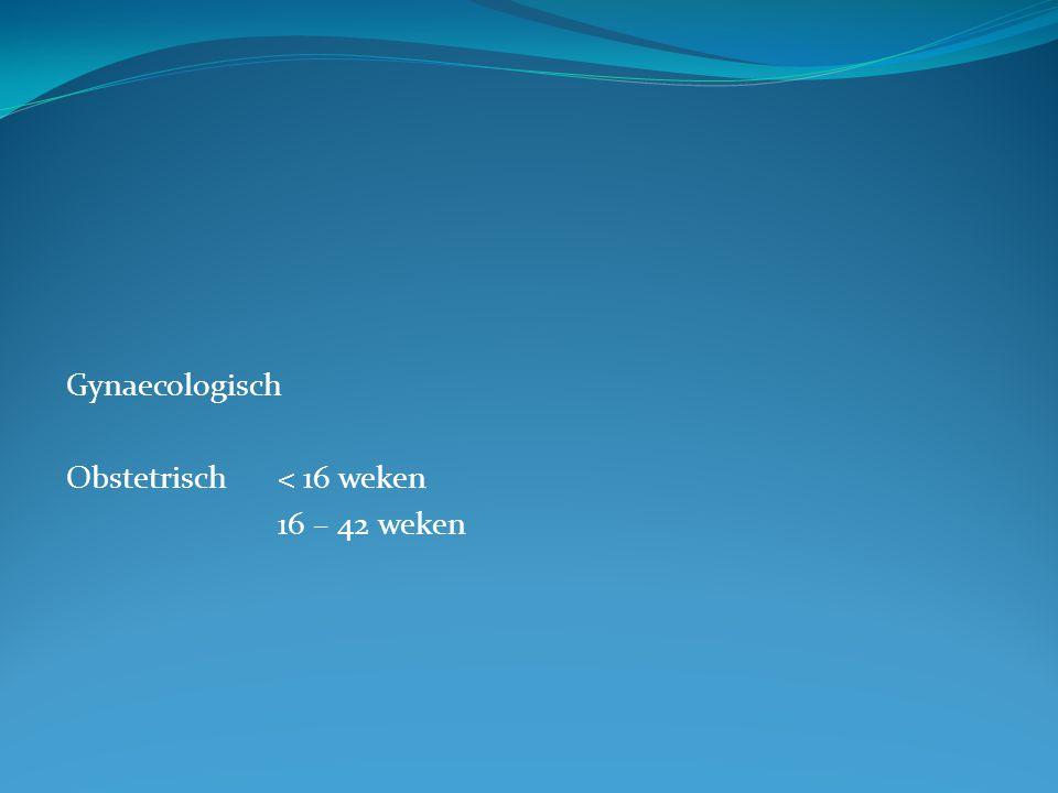 Gynaecologisch Obstetrisch < 16 weken 16 – 42 weken