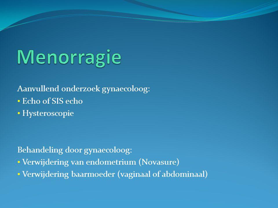 Menorragie Aanvullend onderzoek gynaecoloog: Echo of SIS echo