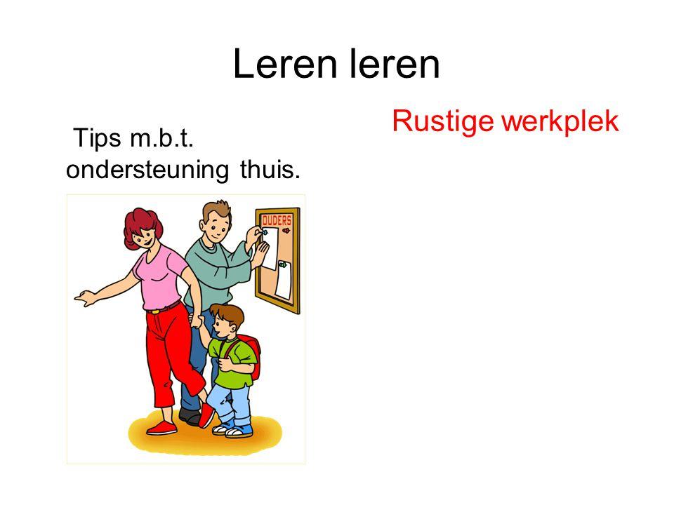 Leren leren Rustige werkplek Tips m.b.t. ondersteuning thuis.