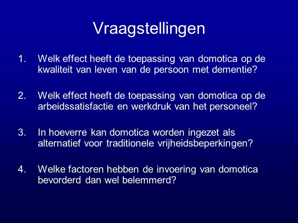 Vraagstellingen Welk effect heeft de toepassing van domotica op de kwaliteit van leven van de persoon met dementie