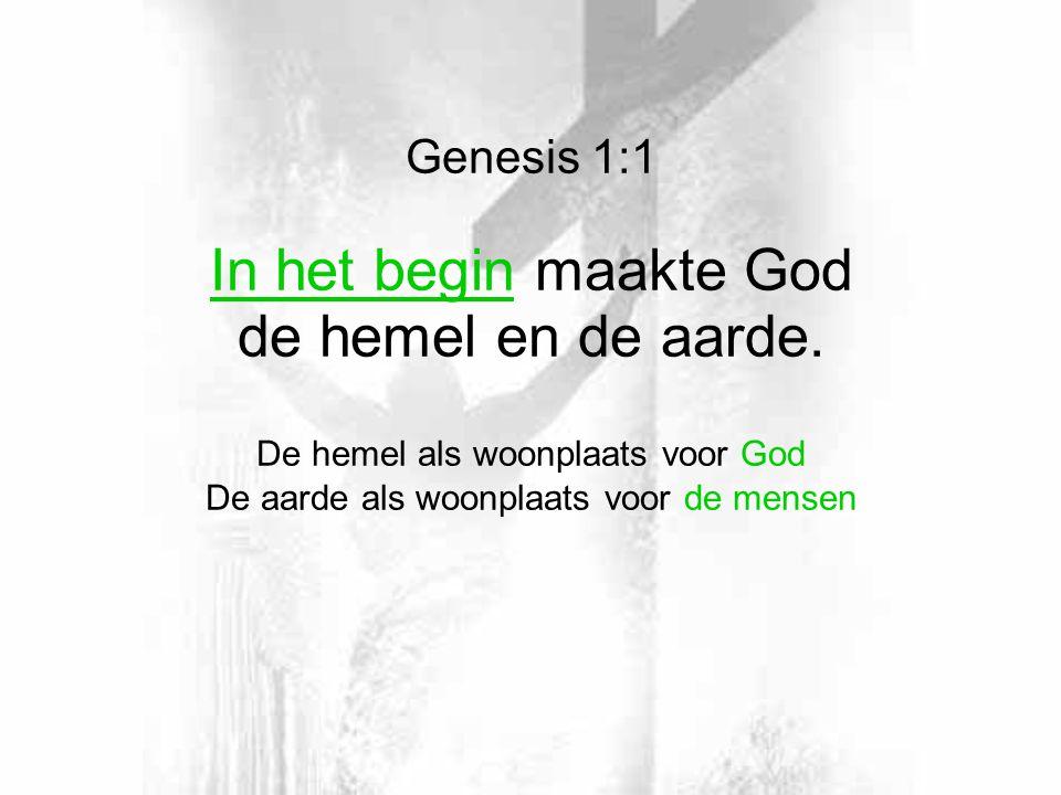 In het begin maakte God de hemel en de aarde. Genesis 1:1