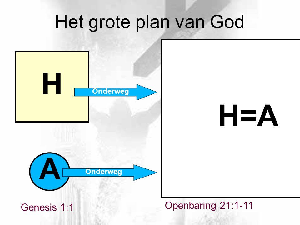 H H=A A Het grote plan van God Openbaring 21:1-11 Genesis 1:1 Onderweg
