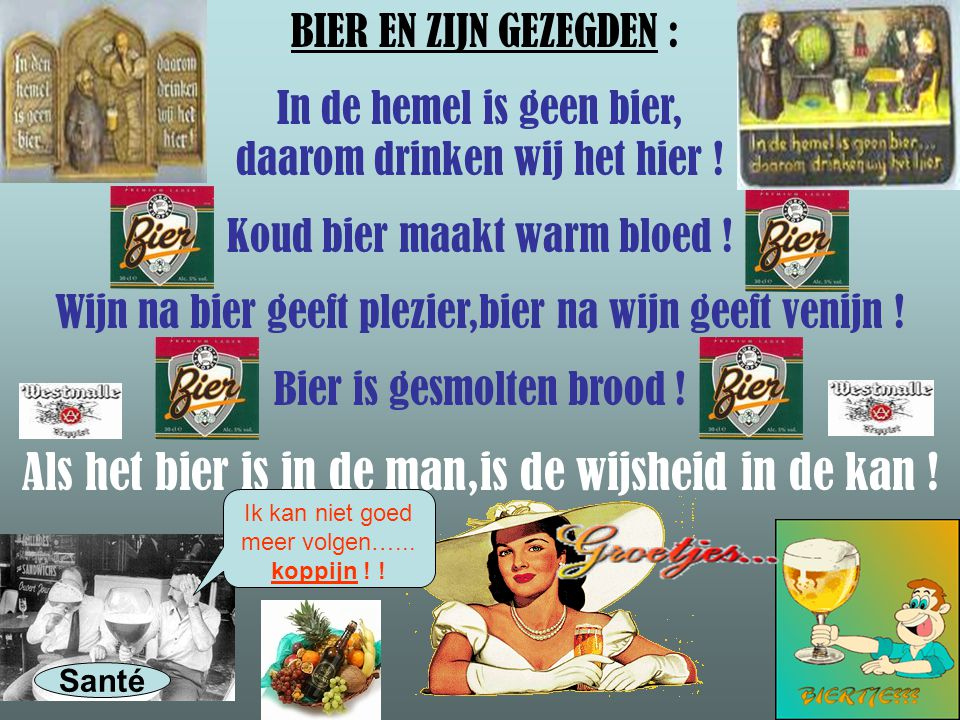 Als het bier is in de man,is de wijsheid in de kan !