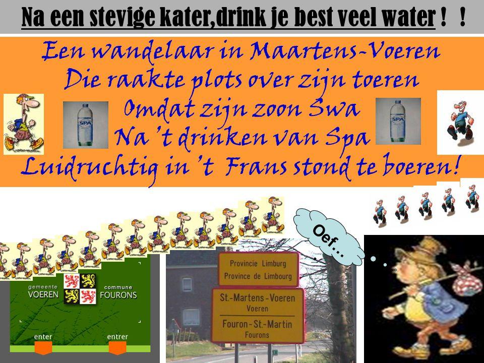 Na een stevige kater,drink je best veel water ! !
