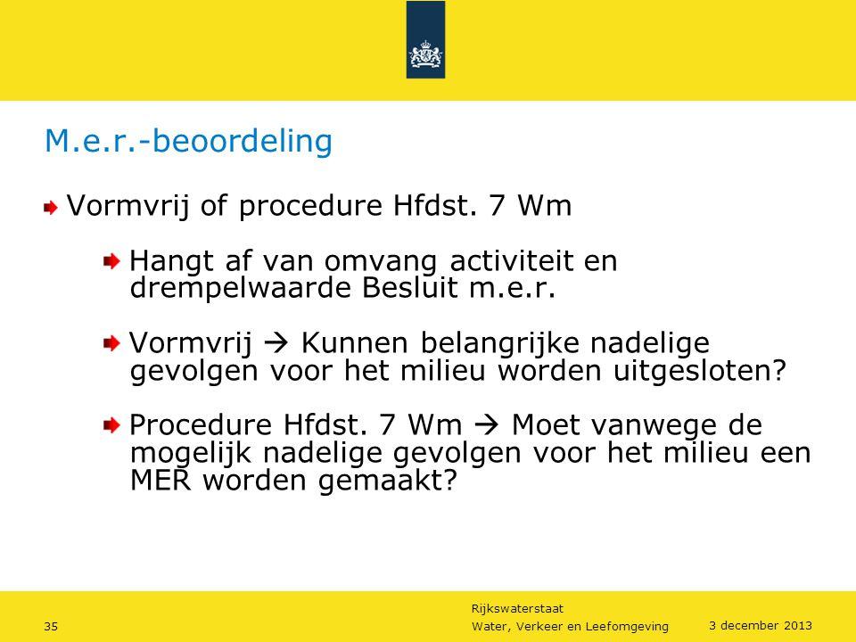 M.e.r.-beoordeling Vormvrij of procedure Hfdst. 7 Wm. Hangt af van omvang activiteit en drempelwaarde Besluit m.e.r.