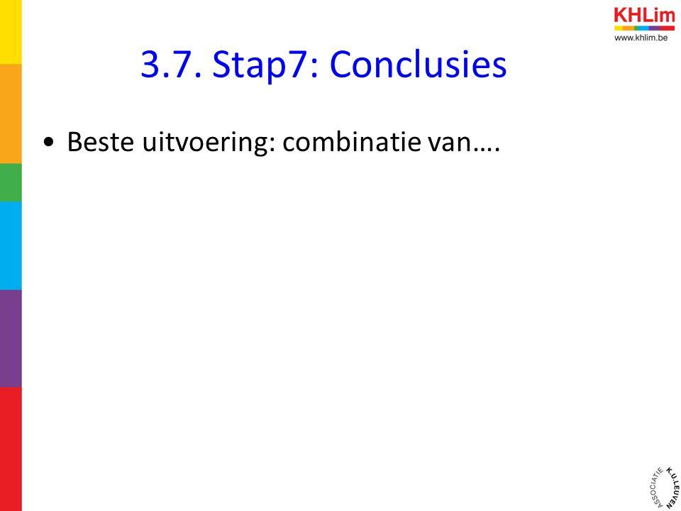 3.7. Stap7: Conclusies Beste uitvoering: combinatie van….