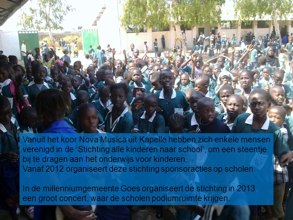 Vanuit het koor Nova Musica uit Kapelle hebben zich enkele mensen verenigd in de 'Stichting alle kinderen naar school', om een steentje bij te dragen aan het onderwijs voor kinderen.