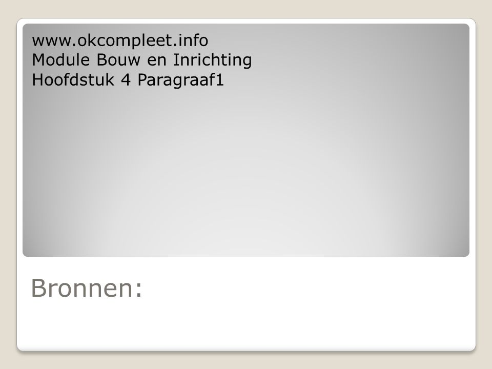 Bronnen: www.okcompleet.info Module Bouw en Inrichting