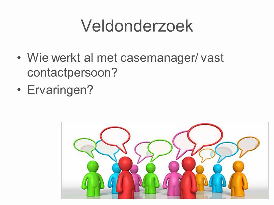 Veldonderzoek Wie werkt al met casemanager/ vast contactpersoon