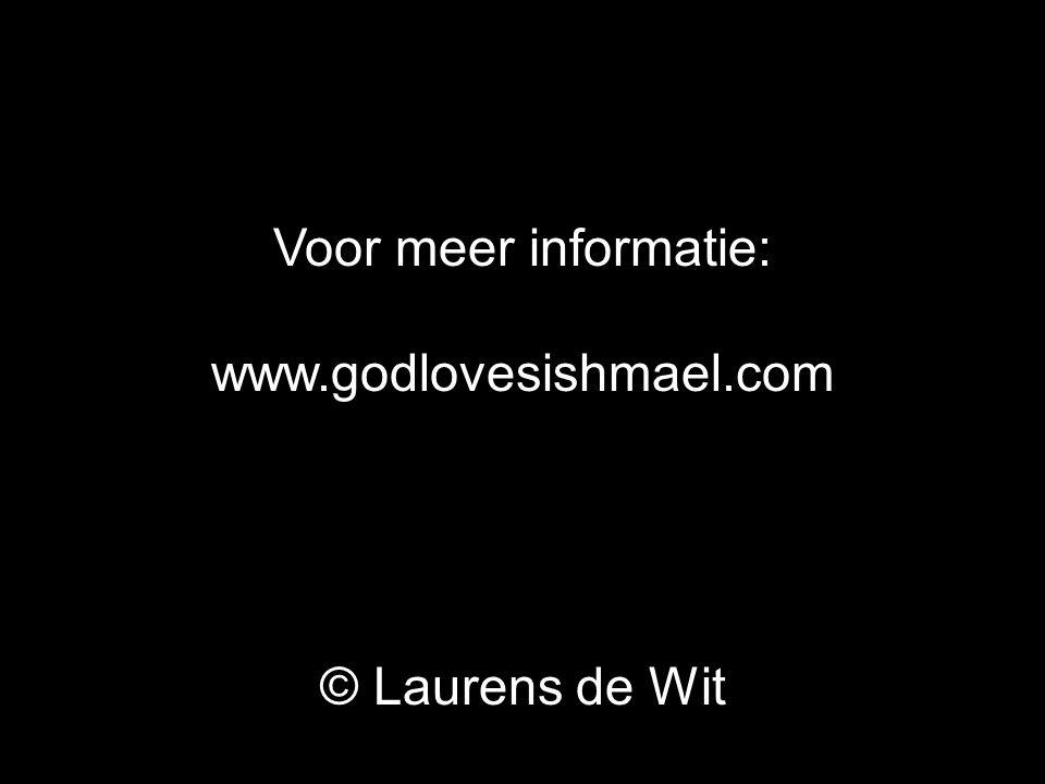Voor meer informatie: www.godlovesishmael.com © Laurens de Wit