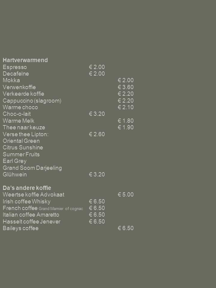 Hartverwarmend Espresso. € 2. 00 Decafeïne. € 2. 00 Mokka. € 2