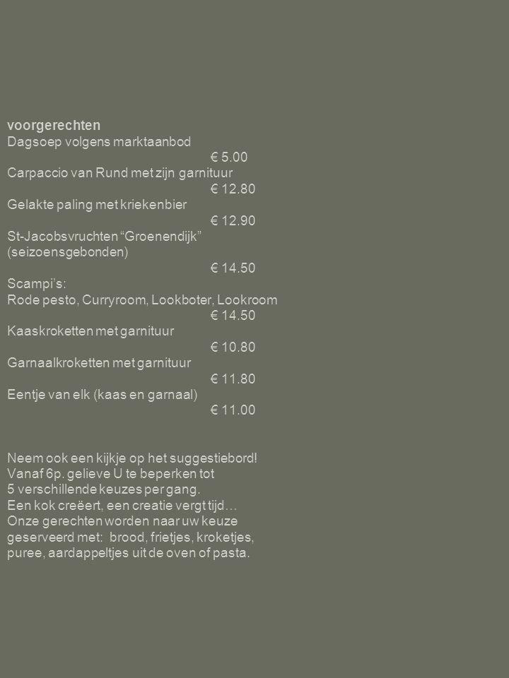 voorgerechten Dagsoep volgens marktaanbod. € 5