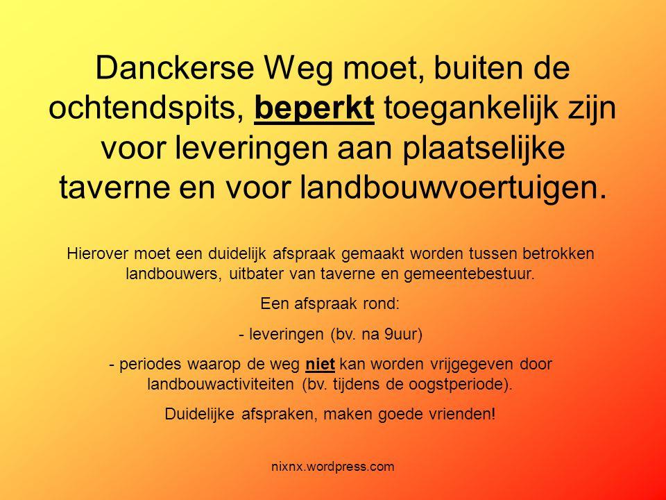 Danckerse Weg moet, buiten de ochtendspits, beperkt toegankelijk zijn voor leveringen aan plaatselijke taverne en voor landbouwvoertuigen.