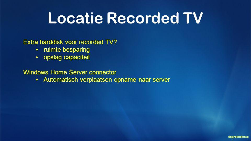 Locatie Recorded TV Extra harddisk voor recorded TV ruimte besparing