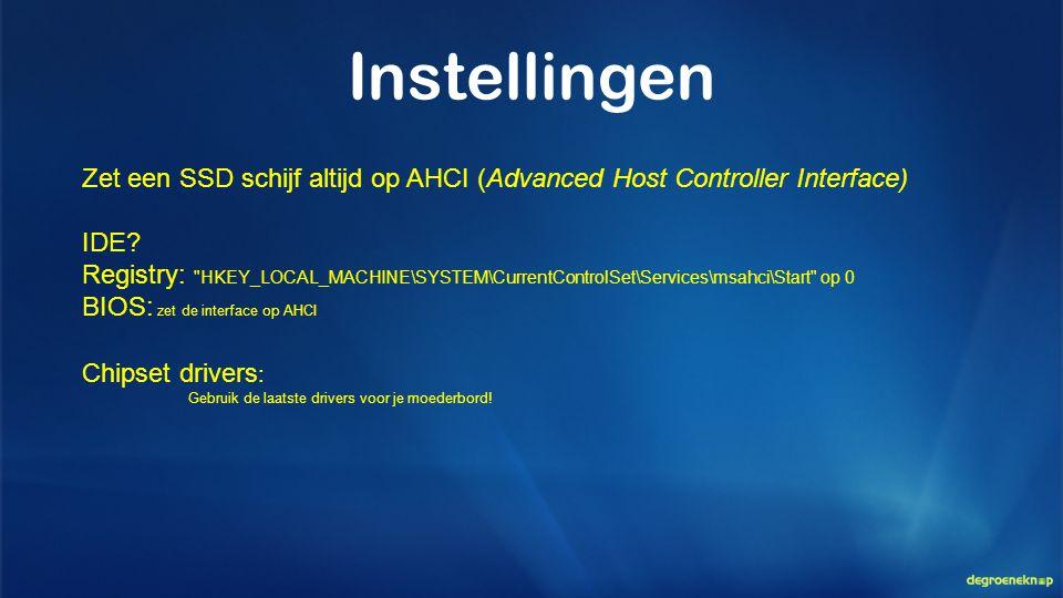 Instellingen Zet een SSD schijf altijd op AHCI (Advanced Host Controller Interface) IDE