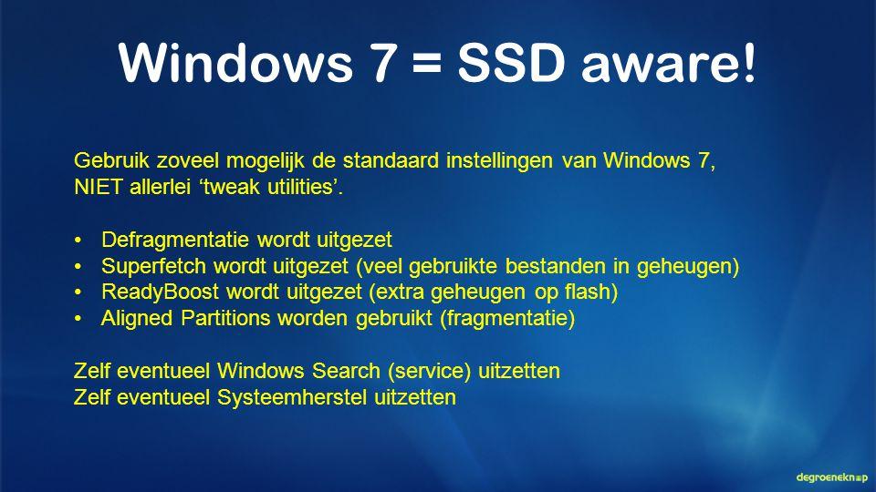 Windows 7 = SSD aware! Gebruik zoveel mogelijk de standaard instellingen van Windows 7, NIET allerlei 'tweak utilities'.