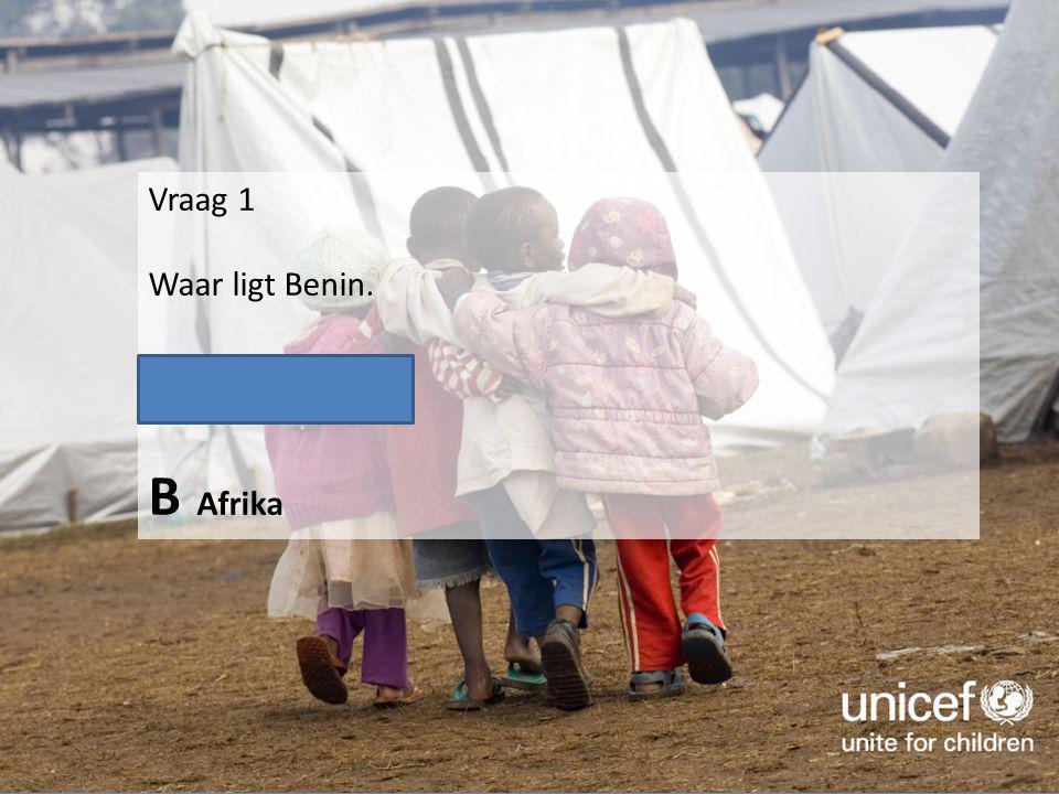 Vraag 1 Waar ligt Benin. A Zuid Amerika B Afrika