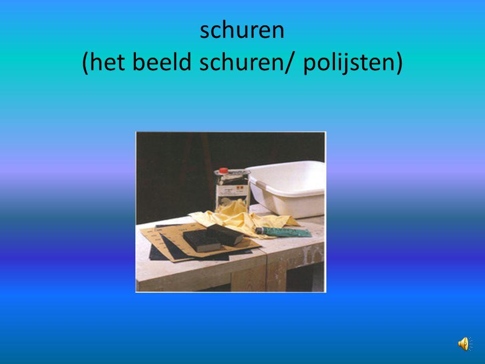 schuren (het beeld schuren/ polijsten)