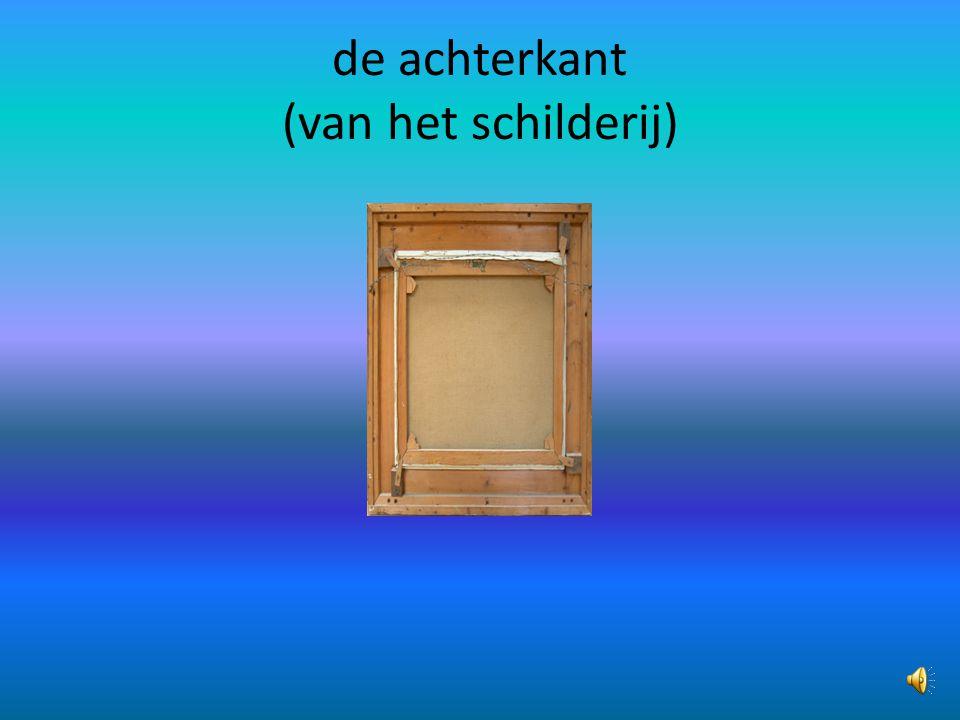de achterkant (van het schilderij)
