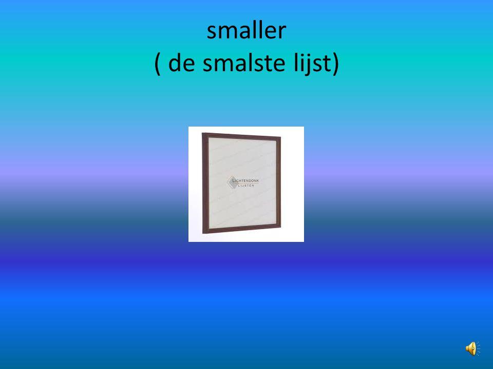 smaller ( de smalste lijst)