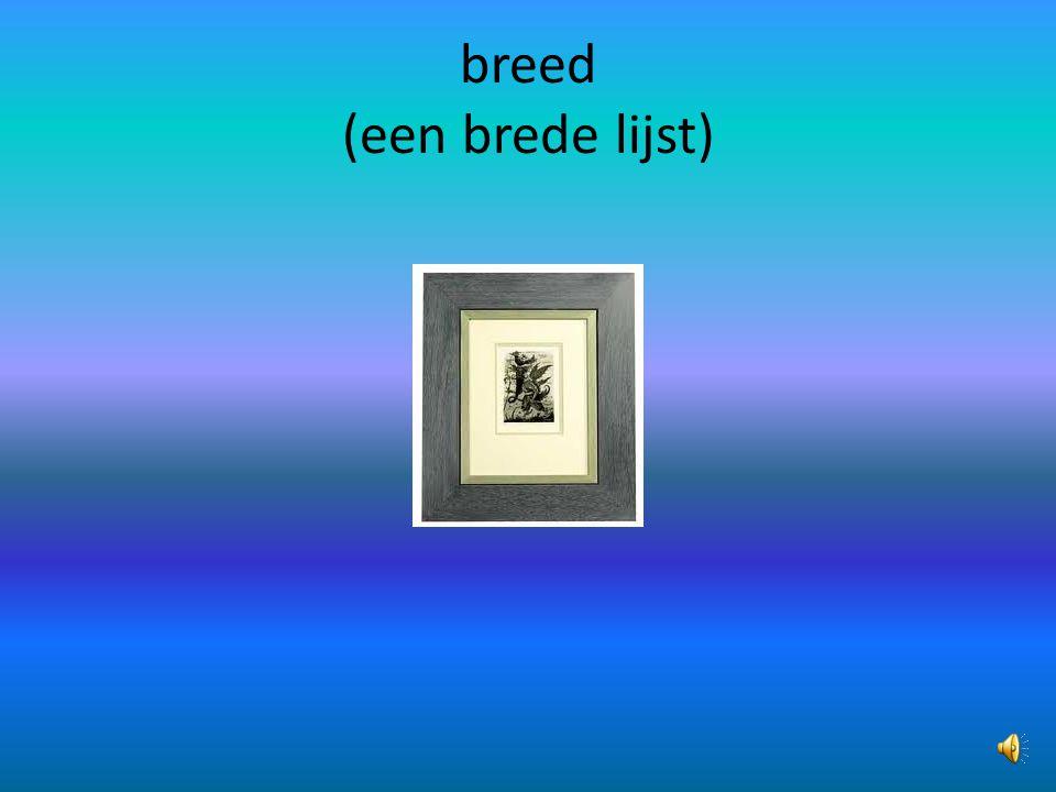 breed (een brede lijst)