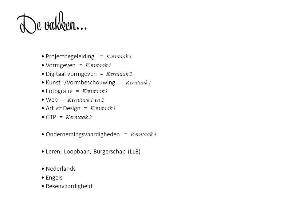 • Projectbegeleiding = Kerntaak 1 • Vormgeven = Kerntaak 1 • Digitaal vormgeven = Kerntaak 2 • Kunst- /Vormbeschouwing = Kerntaak 1 • Fotografie = Kerntaak 1 • Web = Kerntaak 1 en 2 • Art & Design = Kerntaak 1 • GTP = Kerntaak 2 • Ondernemingsvaardigheden = Kerntaak 3 • Leren, Loopbaan, Burgerschap (LLB) • Nederlands • Engels • Rekenvaardigheid