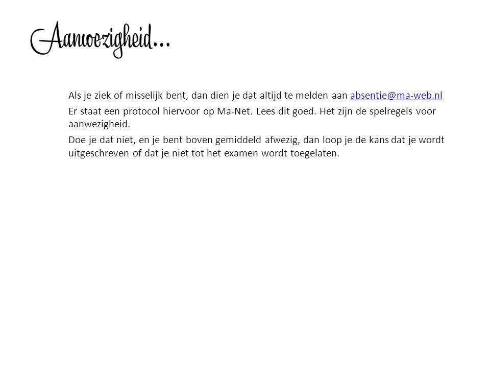 Als je ziek of misselijk bent, dan dien je dat altijd te melden aan absentie@ma-web.nl Er staat een protocol hiervoor op Ma-Net.