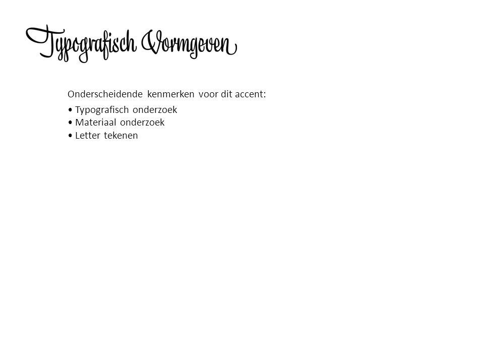 Onderscheidende kenmerken voor dit accent: • Typografisch onderzoek • Materiaal onderzoek • Letter tekenen