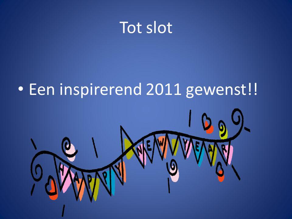 Tot slot Een inspirerend 2011 gewenst!!